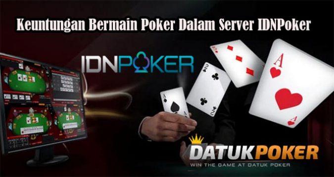 Keuntungan Bermain Poker Dalam Server IDNPoker